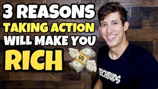 3 Reasons Why Taking Action Will Make You Rich!