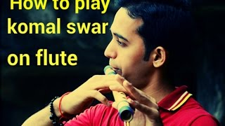 How to play komal swar  Easy Flute ( Bansuri ) Lessons ( Tutorials ) For Beginner In Hindi