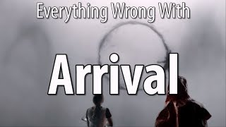 Everything Wrong With Arrival In 16 Minutes Or Less