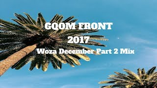 2017 Gqom SA House Mix Part 2: WOZA DECEMBER