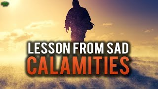 EYE OPENING LESSON FROM RECENT SAD CALAMITIES