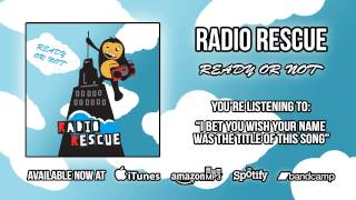 Radio Rescue - I Bet You Wish Your Name Was the Title of This Song