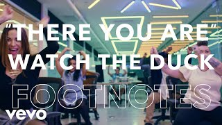 "Watch The Duck - ""There You Are"" Footnotes"