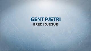 Brezi i Djegur - Gent Pjetri (Me tekst)