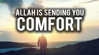 ALLAH IS SENDING YOU COMFORT!
