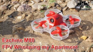 Eachine M80 FPV Whooping in and out of my Apartment
