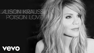 Alison Krauss - Poison Love (Audio)