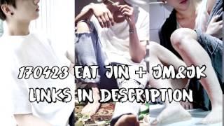 [ENG SUB] [INDO SUB] 170423 Eat Jin + JM&JK (Links in description)