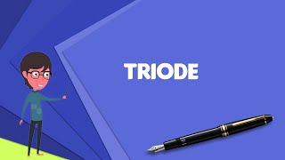 What is Triode? Explain Triode, Define Triode, Meaning of Triode