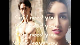 Girl I need you..  Lyrics Baaghi (2016)