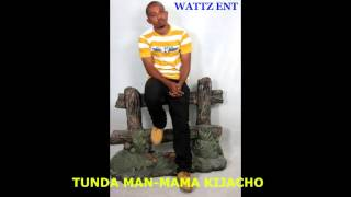 Tunda Man   Mama Kijacho  new audio