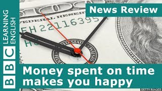 News Review: Money spent on time makes you happy