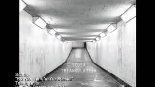 Scuba - So You Think You're Special - Triangulation