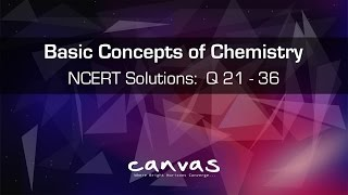 Class 11th | Basic Concepts of Chemistry | NCERT Solutions: Q 21 to 36