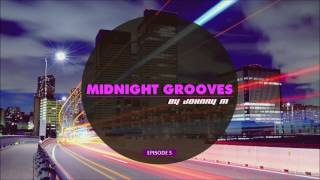 Midnight Grooves | Episode 5 | Deep House Set | 2017 Mixed By Johnny M