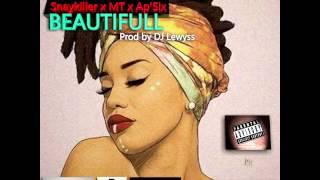 SnayKiller x MT x Ap'Six _ Beautifull [Audio] (prod by Dj Lewyss)