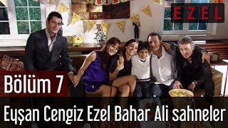 Ezel 7.Bölüm Eyşan Cengiz Ezel Bahar Ali Sahneler
