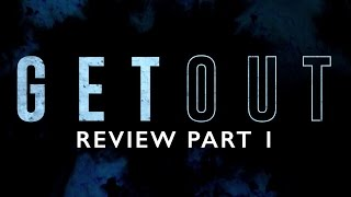 GET OUT (2017) Review/Discussion Part 1 NO SPOILERS