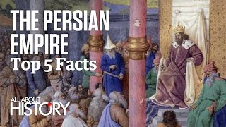 The Persian Empire | Top 5 Facts