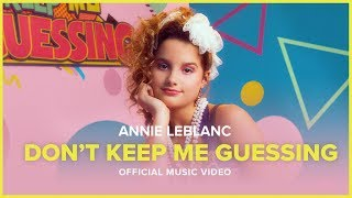 DON'T KEEP ME GUESSING | Official Music Video | Annie LeBlanc