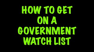 How To Get On A Government Watch List