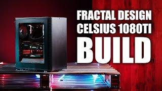Fractal Design Celsius Build - 1080 Ti and Liquid Cooled i7-7700k
