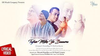 Tujhse Milke Ye Baawra (Male Version) | Lyrical Video | Krishna Beuraa | Shreyash Shandiliya