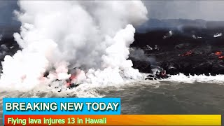 Breaking News - Flying lava injures 13 in Hawaii