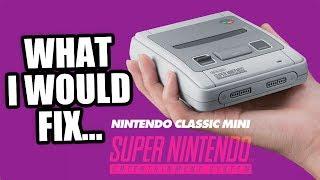 MINI Super Nintendo… WHAT I'D FIX