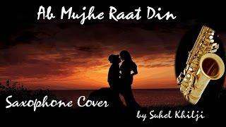 Ab Mujhe Raat Din| Sonu Nigam| Saxophone Cover| Instrumental Suhel Khilji