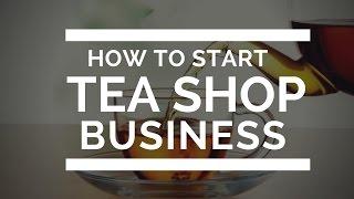 How to start tea shop business