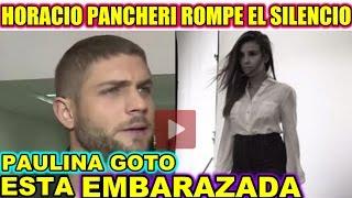 Horacio Pancheri ROMPE EL SILENCIO Habla del EMBARAZO de PAULINA GOTO