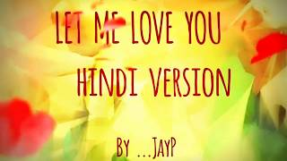 Let me love you hindi version(by JP)