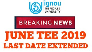 IGNOU NEW NOTIFICATION LAST DATE EXTENDED FOR JUNE TERM END EXAM 2019