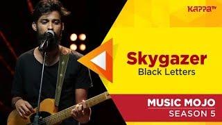 Skygazer - Black Letters - Music Mojo Season 5 - Kappa TV HD