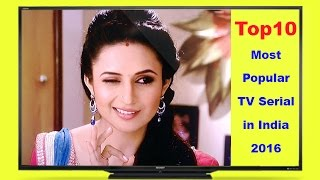 Top 10 Most Popular TV Serial in India 2016