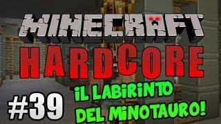 Minecraft Hardcore ITA Ep.39 - IL LABIRINTO DEL MINOTAURO!