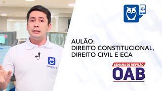 1º Dia - Semana OAB | Direito Constitucional, Direito Civil e ECA