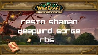 Deepwind Gorge RBG - Level 100 Resto Shaman PvP