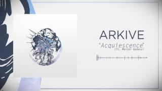 Arkive - Acquiescence feat. Marcel Gadacz [Single 2017]
