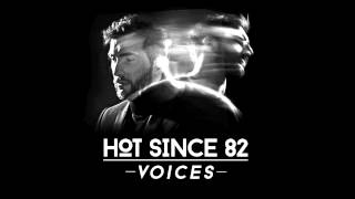 Hot Since 82  - Voices (Free Download)