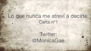 Mónica Gae - Lo que nunca me atreví a decirte. (Carta nº1)