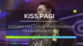Goyang Disco Ala Ivan Gunawan di Panggung D'A 4 - Kiss Pagi
