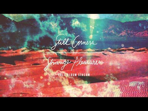 Still Corners - Strange Pleasures [FULL ALBUM STREAM]