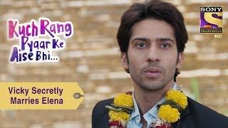 Your Favorite Character | Vicky Secretly Marries Elena | Kuch Rang Pyar Ke Aise Bhi