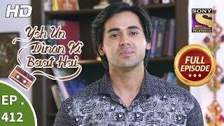 Yeh Un Dinon Ki Baat Hai - Ep 412 - Full Episode - 19th April, 2019