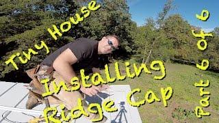 Tiny House - Installing Ridge Cap. Part 6 of 6