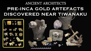 Pre-Inca Gold Artefacts Discovered Near Tiwanaku, Bolivia | Ancient Architects