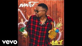 Bantu - Juice (Audio) ft. Shungudzo