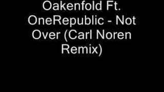 Oakenfold Ft. OneRepublic - Not Over (Carl Noren Remix)